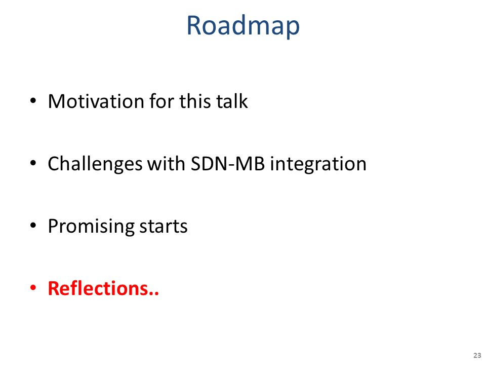 Roadmap Motivation for this talk Challenges with SDN-MB integration Promising starts Reflections.. 23