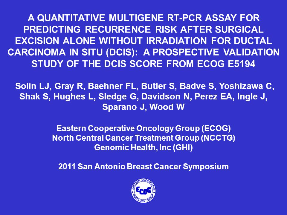 A QUANTITATIVE MULTIGENE RT-PCR ASSAY FOR PREDICTING RECURRENCE RISK AFTER SURGICAL EXCISION ALONE WITHOUT IRRADIATION FOR DUCTAL CARCINOMA IN SITU (D