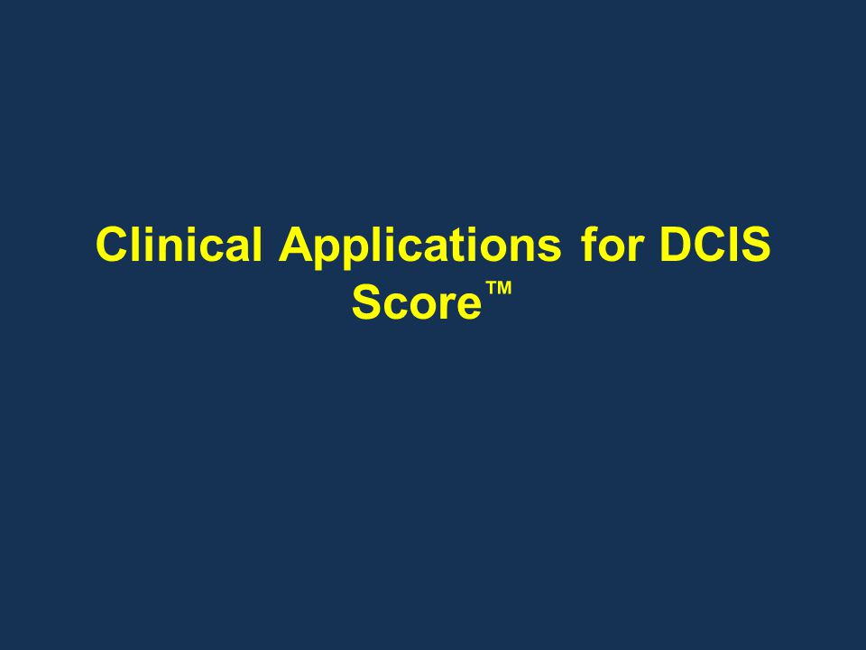 Clinical Applications for DCIS Score ™