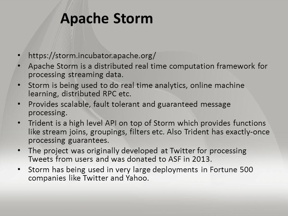 Apache Samza (LinkedIn) http://samza.incubator.apache.org/ Similar to Apache Storm, Apache Samza is a distributed real time computation framework for processing streaming data.