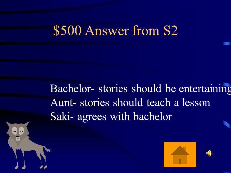 $500 Question from S2 What is a good story according to: 1.The bachelor 2.The aunt 3.Saki