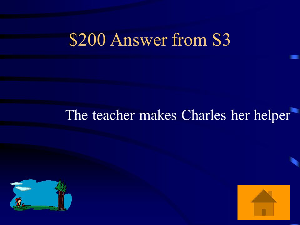 $200 Question from S3 How was the teacher able to win Laurie over?