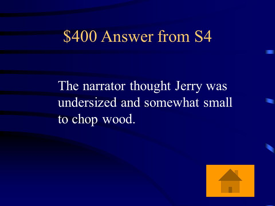 $400 Question from S4 What is the narrator's first impression of Jerry?