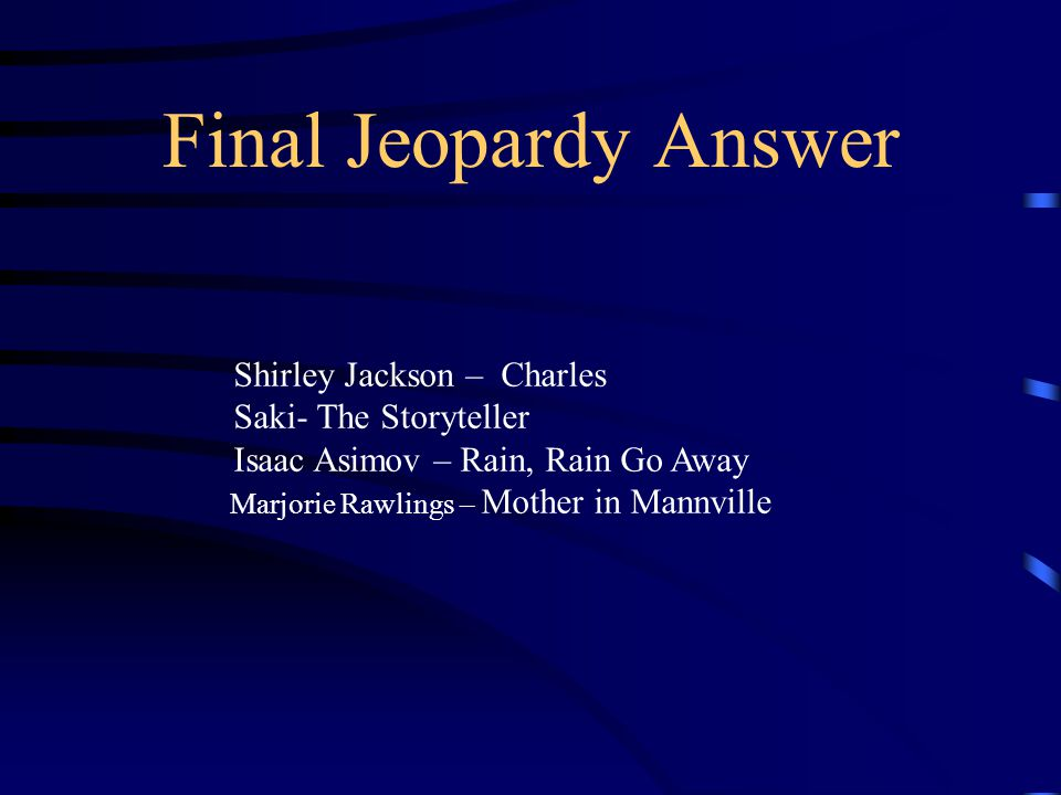 Final Jeopardy Who are the authors and name the stories they wrote?