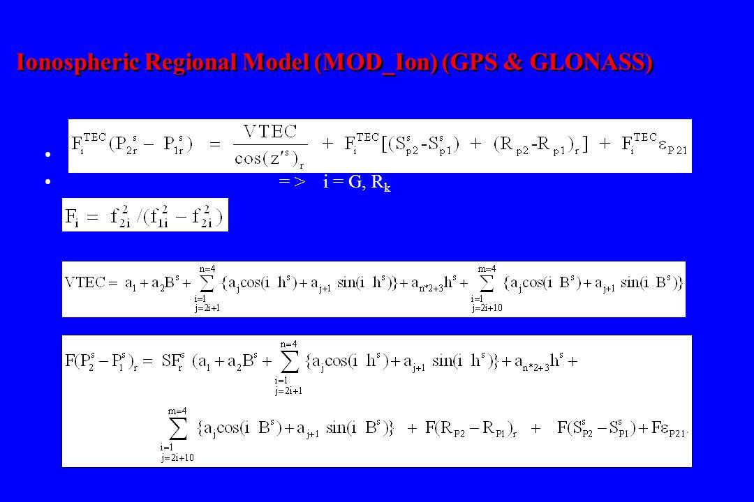 = > i = G, R k Ionospheric Regional Model (MOD_Ion) (GPS & GLONASS)