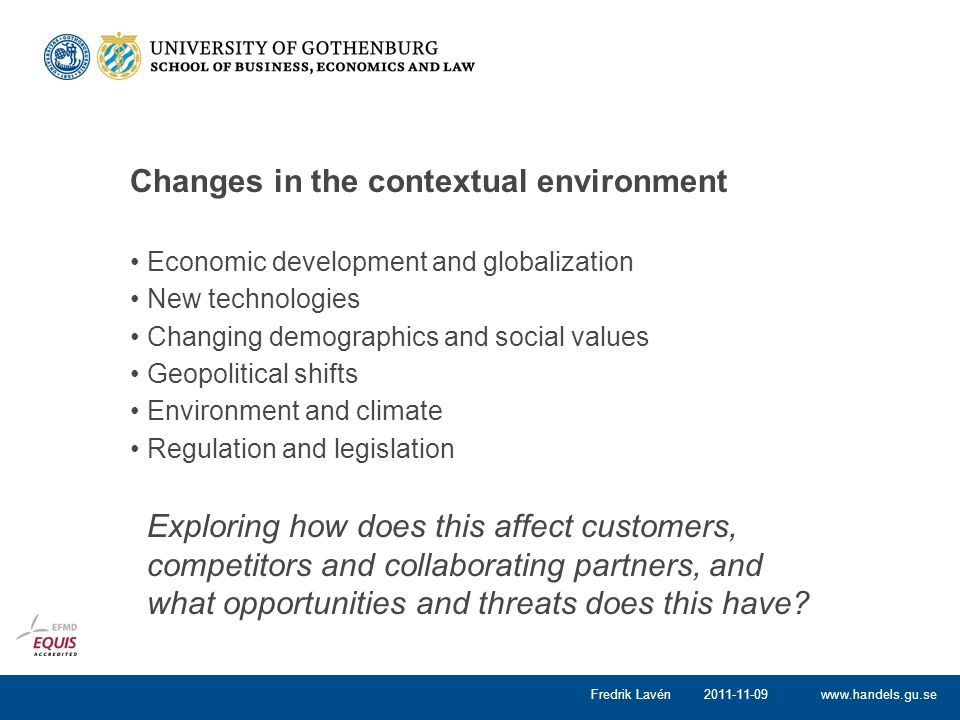 www.handels.gu.se Changes in the contextual environment Economic development and globalization New technologies Changing demographics and social value