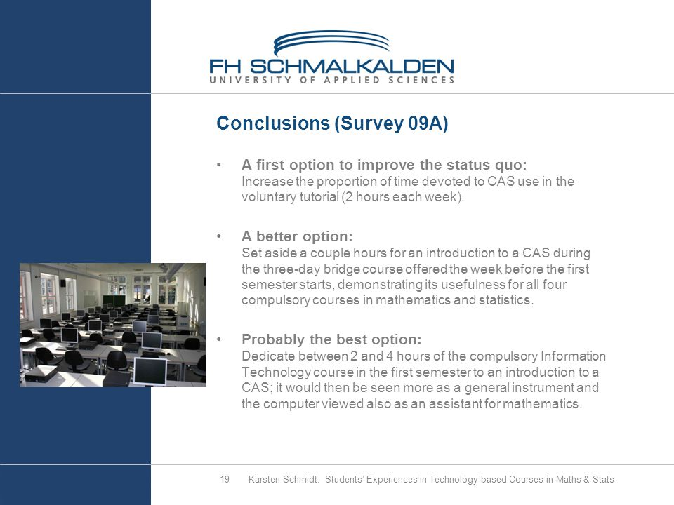 Conclusions (Survey 09A) A first option to improve the status quo: Increase the proportion of time devoted to CAS use in the voluntary tutorial (2 hours each week).