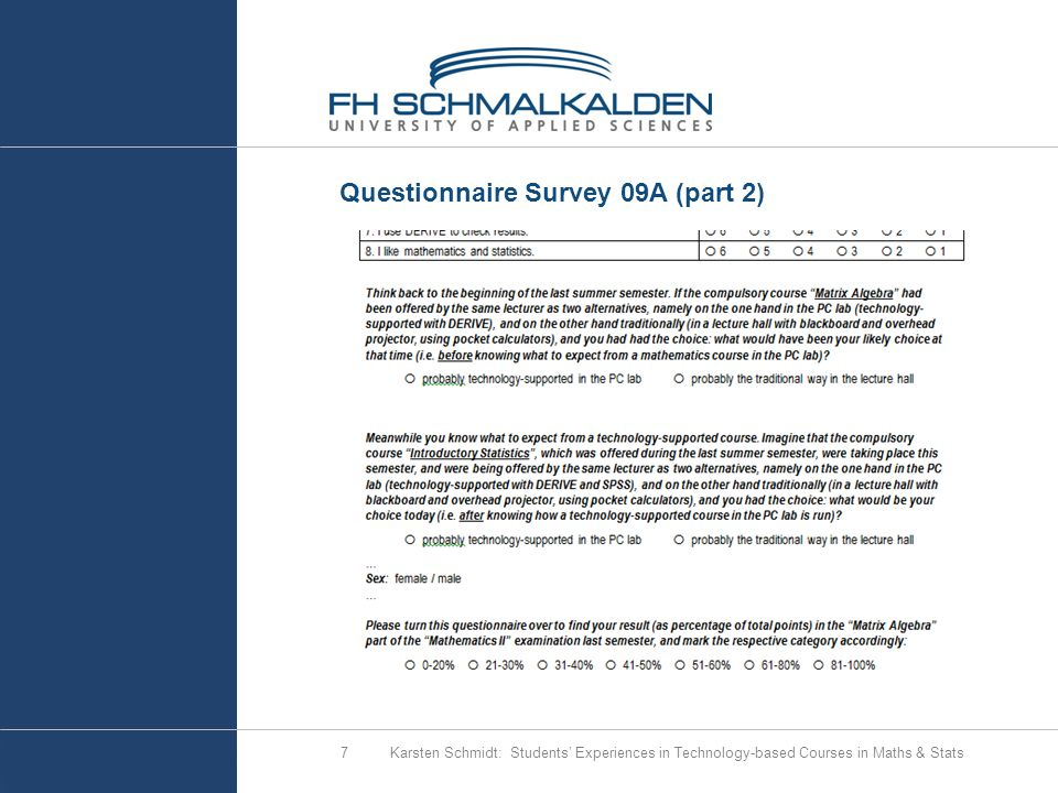 Questionnaire Survey 09A (part 2) Karsten Schmidt: Students' Experiences in Technology-based Courses in Maths & Stats7