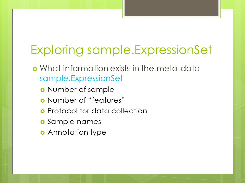 """Exploring sample.ExpressionSet  What information exists in the meta-data sample.ExpressionSet  Number of sample  Number of """"features""""  Protocol fo"""