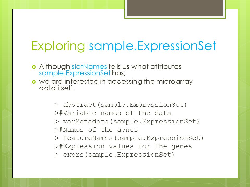 Exploring sample.ExpressionSet  Although slotNames tells us what attributes sample.ExpressionSet has,  we are interested in accessing the microarray data itself.