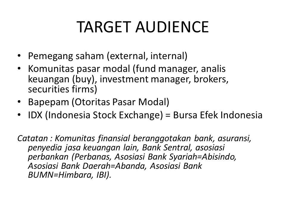 TARGET AUDIENCE Pemegang saham (external, internal) Komunitas pasar modal (fund manager, analis keuangan (buy), investment manager, brokers, securitie