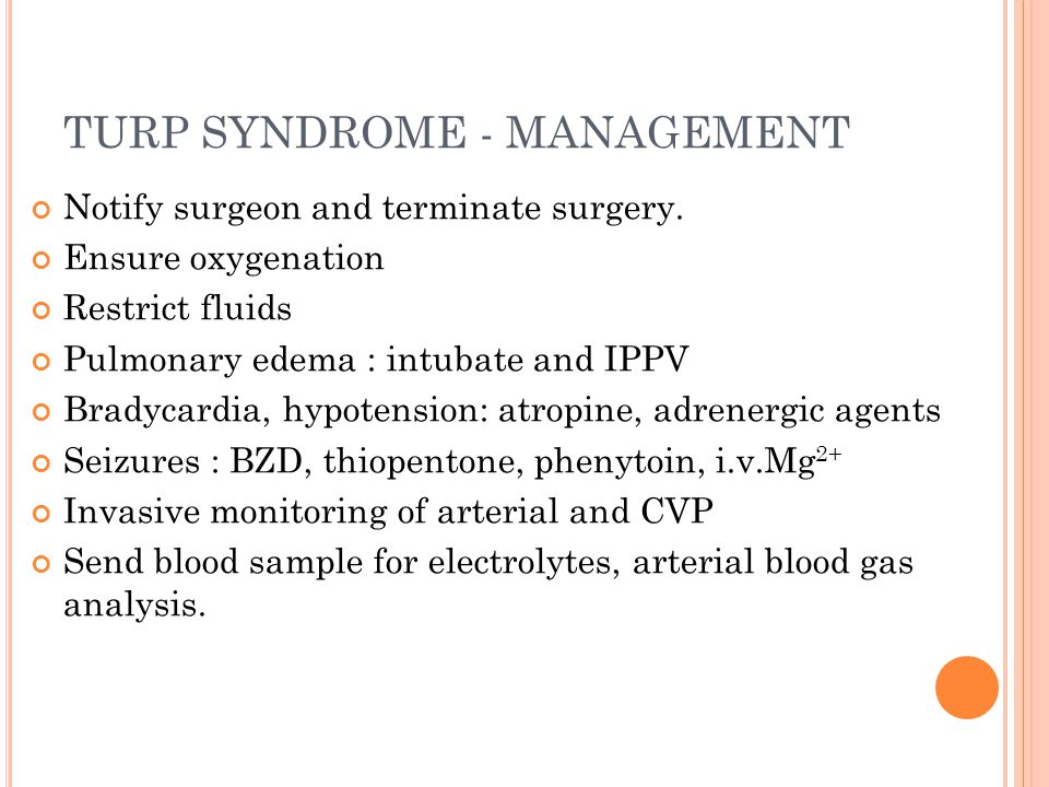 TURP SYNDROME - MANAGEMENT Treat mild symptoms (if S.