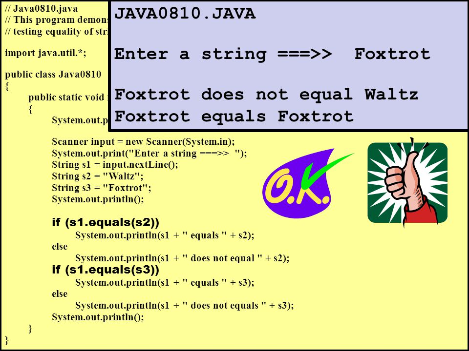 // Java0810.java // This program demonstrates the method, which is capable of // testing equality of string objects correctly.