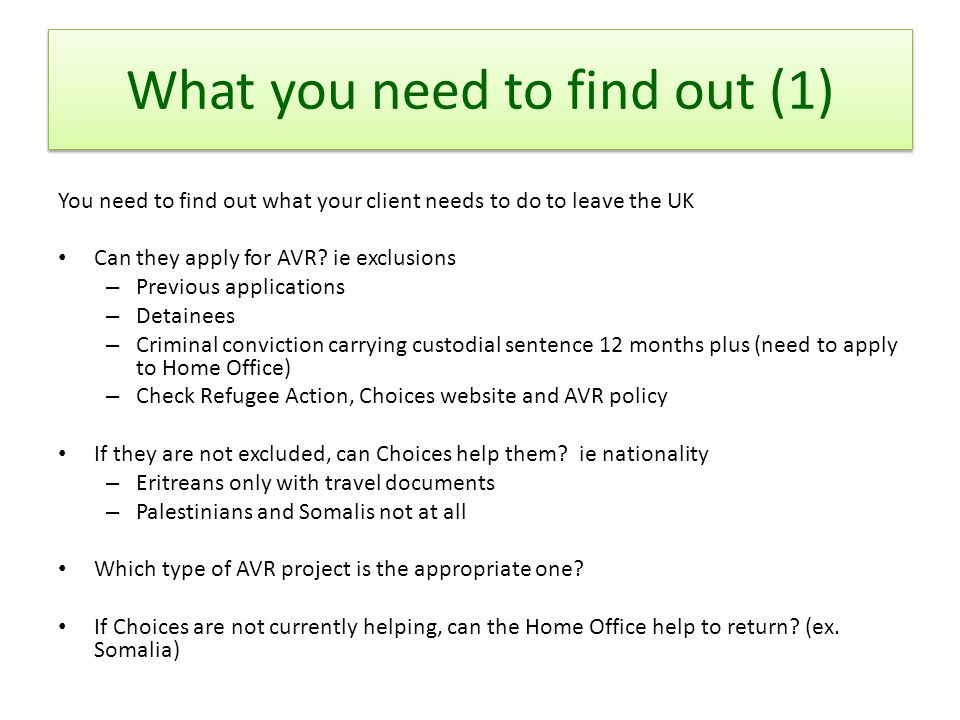 What you need to find out (1) You need to find out what your client needs to do to leave the UK Can they apply for AVR.
