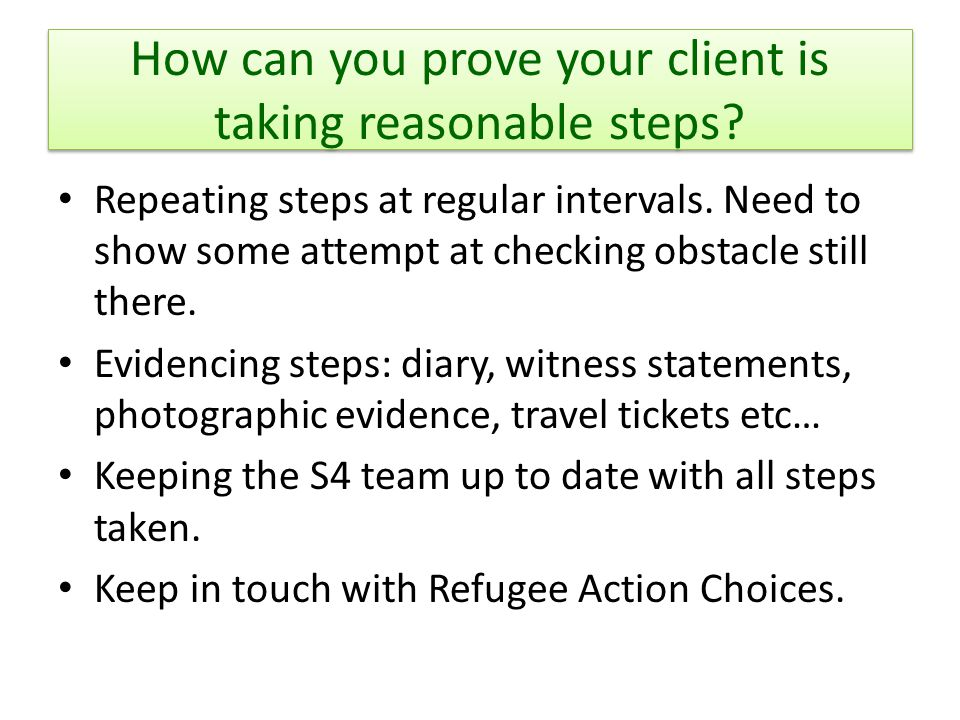 How can you prove your client is taking reasonable steps? Repeating steps at regular intervals. Need to show some attempt at checking obstacle still t