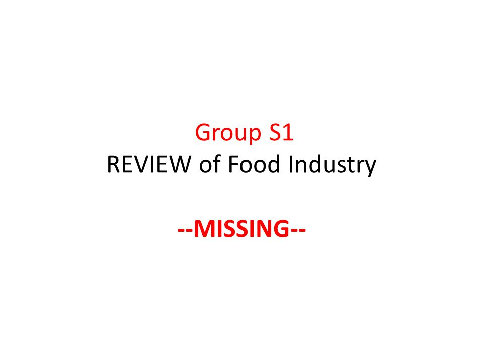 Group S1 REVIEW of Food Industry --MISSING--