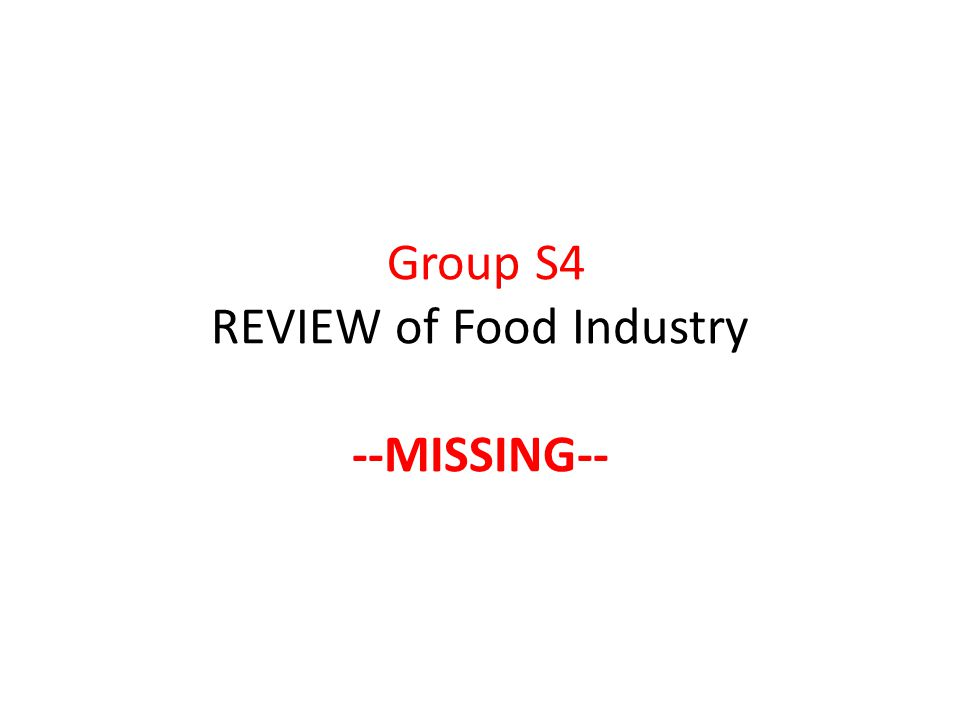 Group S4 REVIEW of Food Industry --MISSING--