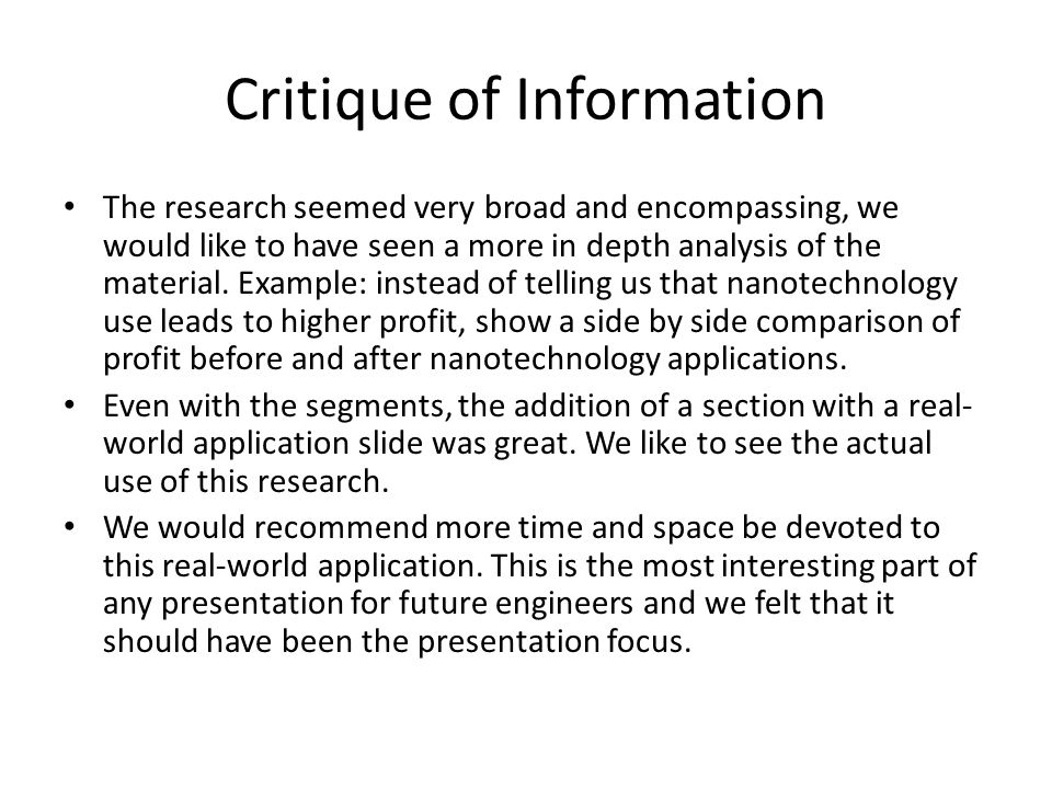 Critique of Information The research seemed very broad and encompassing, we would like to have seen a more in depth analysis of the material. Example: