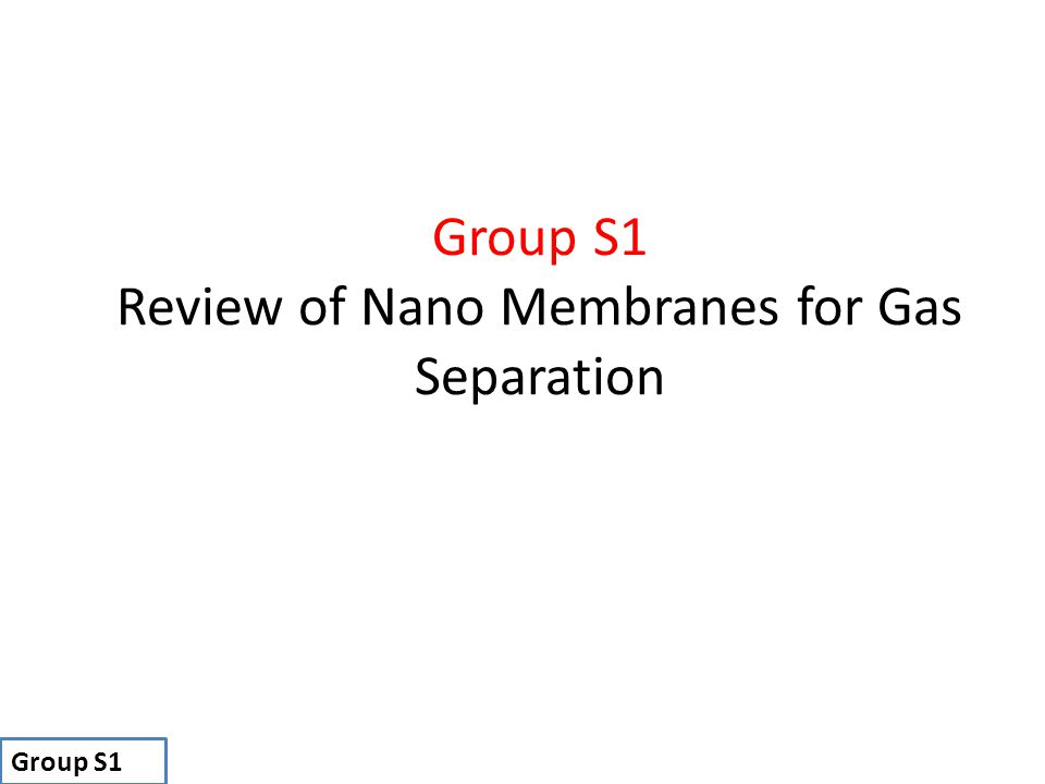 Group S1 Review of Nano Membranes for Gas Separation