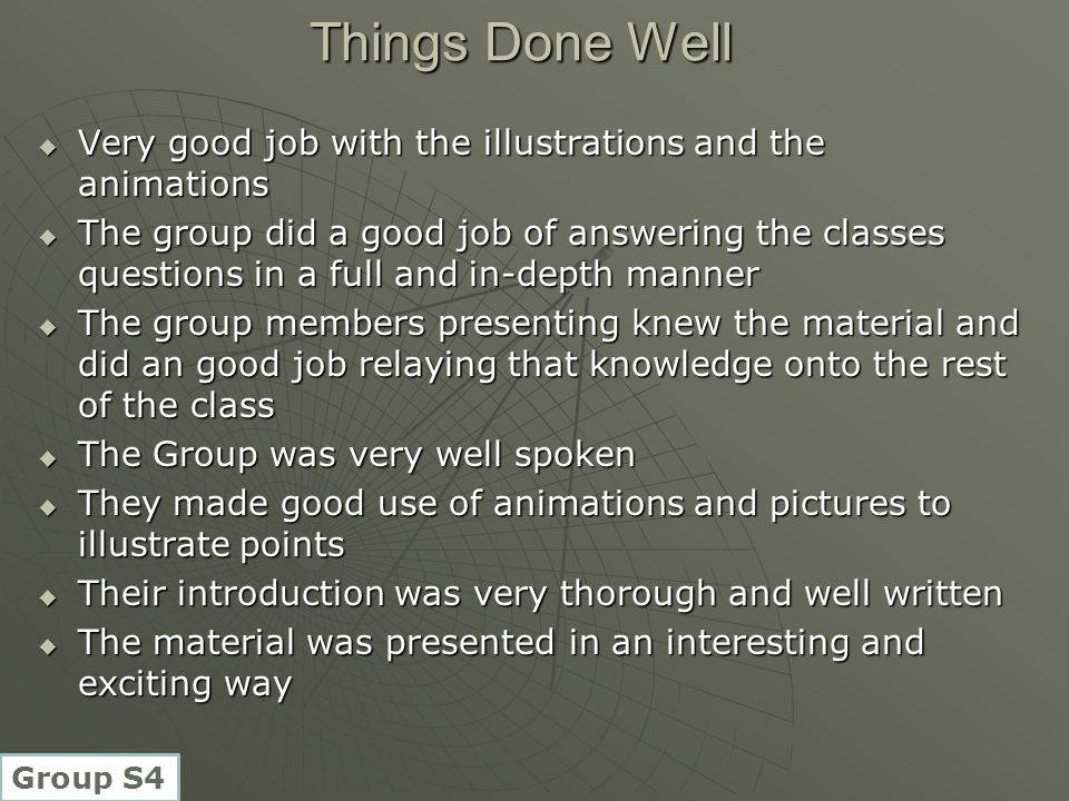 Things Done Well  Very good job with the illustrations and the animations  The group did a good job of answering the classes questions in a full and