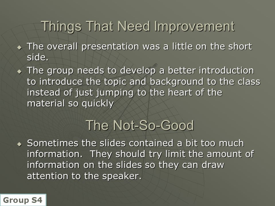Things That Need Improvement  The overall presentation was a little on the short side.  The group needs to develop a better introduction to introduc