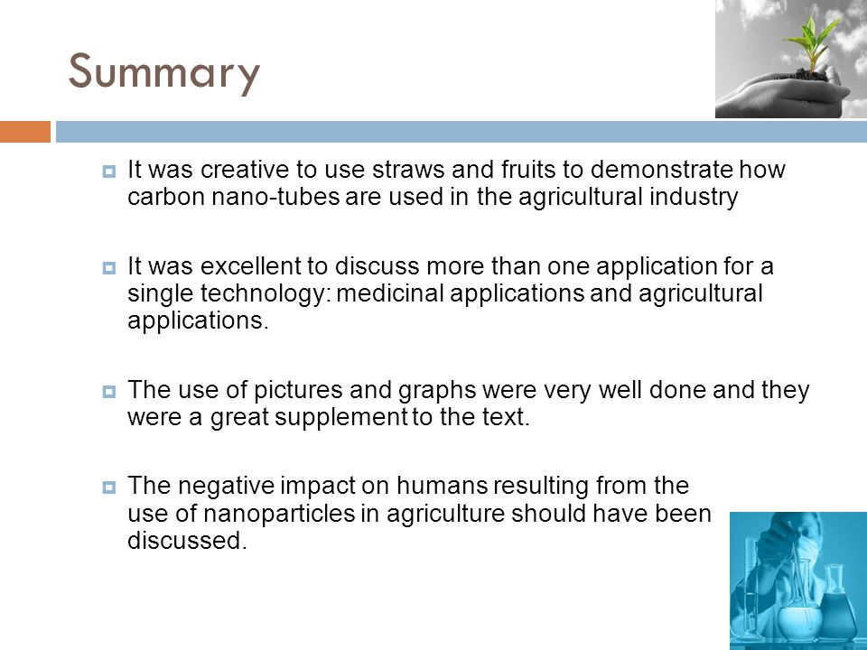 Summary  It was creative to use straws and fruits to demonstrate how carbon nano-tubes are used in the agricultural industry  It was excellent to di