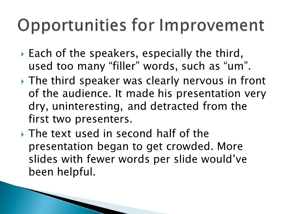 " Each of the speakers, especially the third, used too many ""filler"" words, such as ""um"".  The third speaker was clearly nervous in front of the audi"