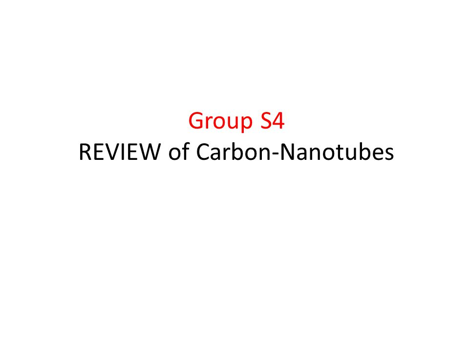 Group S4 REVIEW of Carbon-Nanotubes
