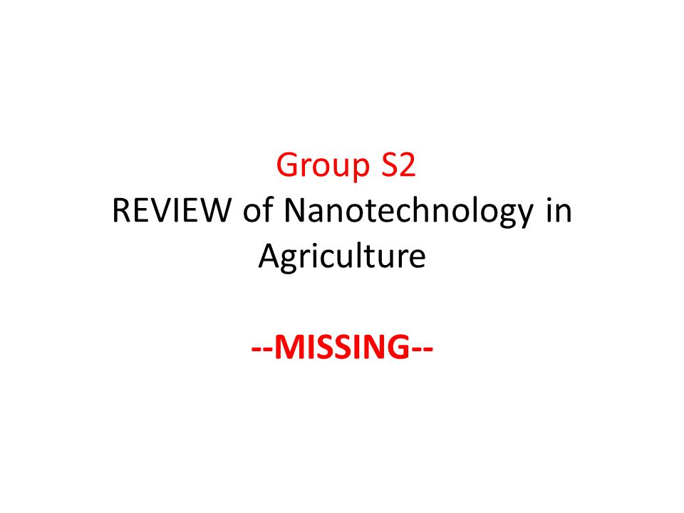 Group S2 REVIEW of Nanotechnology in Agriculture --MISSING--