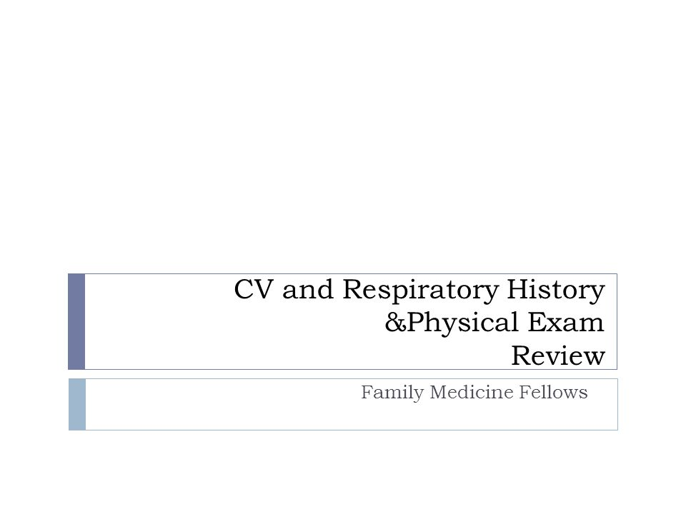 CV and Respiratory History &Physical Exam Review Family Medicine Fellows