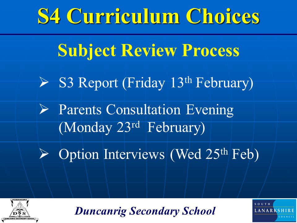 Duncanrig Secondary School Subject Review Process S4 Curriculum Choices  S3 Report (Friday 13 th February)  Parents Consultation Evening (Monday 23