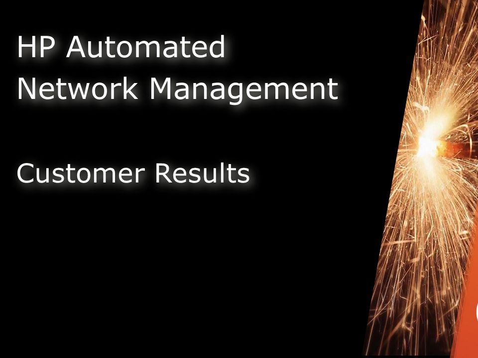HP Automated Network Management Customer Results HP Automated Network Management Customer Results