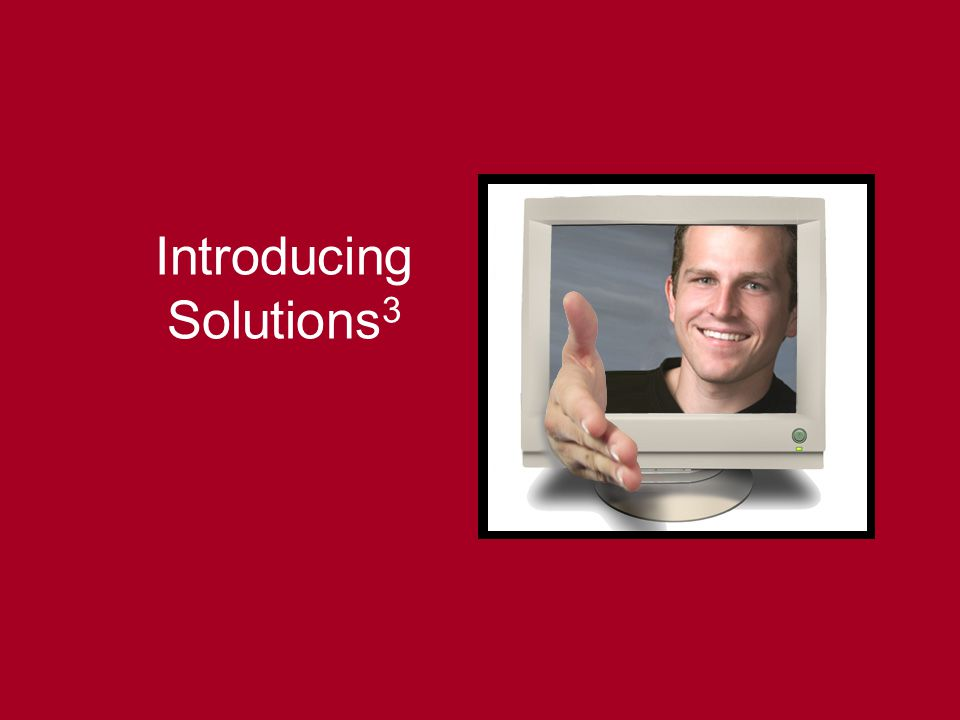 Solutions 3 Proprietary 3 Introducing Solutions 3