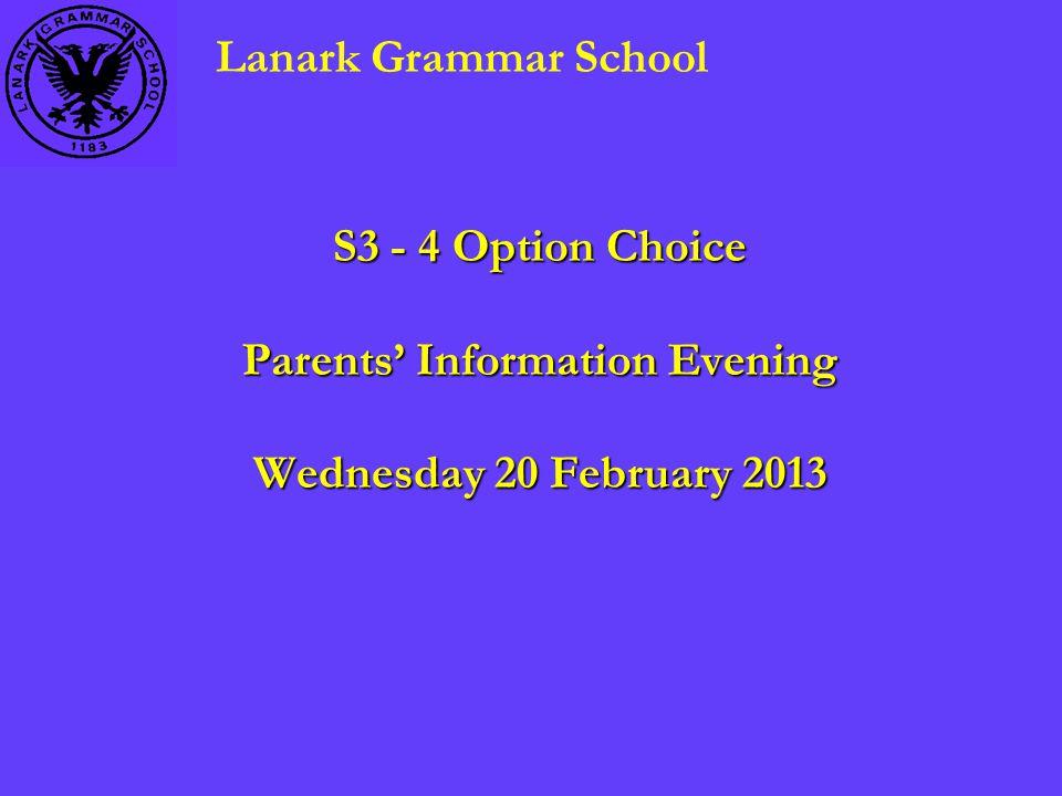 S3 - 4 Option Choice Parents' Information Evening Wednesday 20 February 2013 Lanark Grammar School