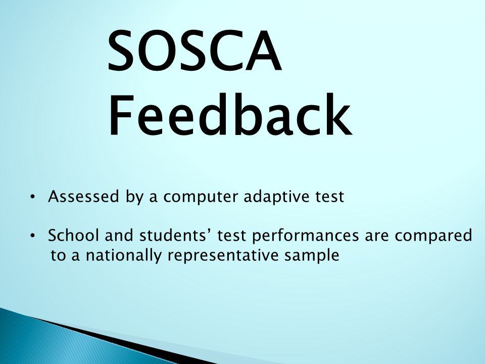 SOSCA Feedback Assessed by a computer adaptive test School and students' test performances are compared to a nationally representative sample
