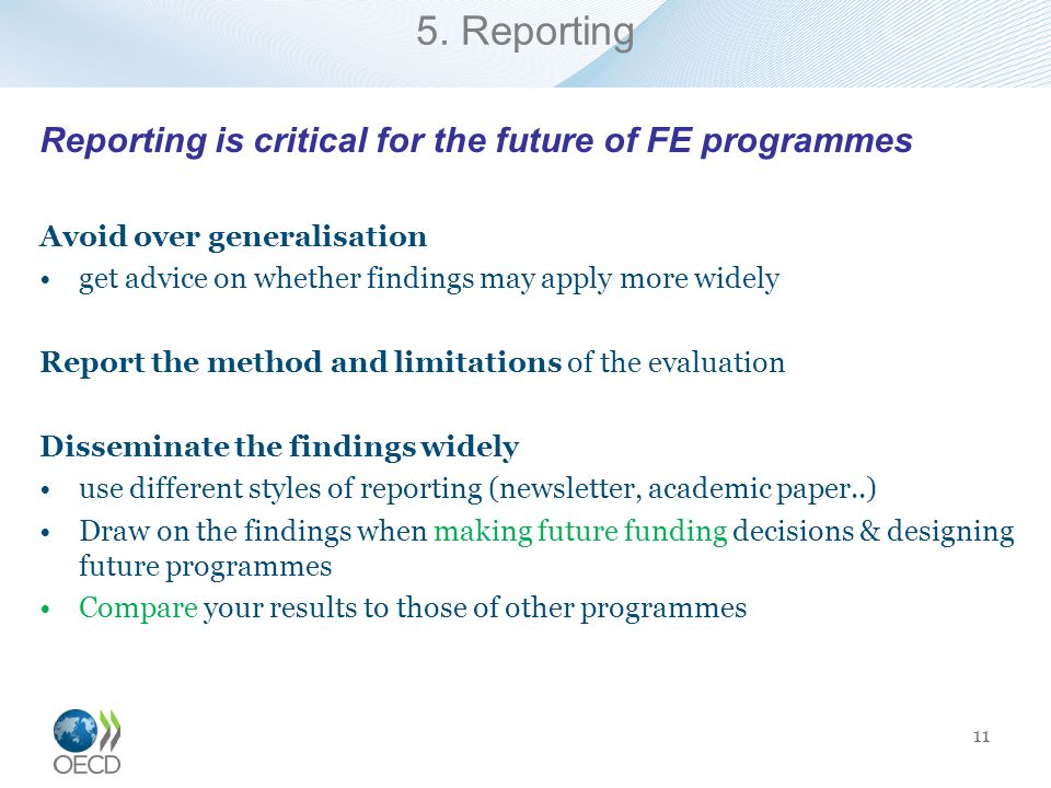 5. Reporting Reporting is critical for the future of FE programmes Avoid over generalisation get advice on whether findings may apply more widely Repo