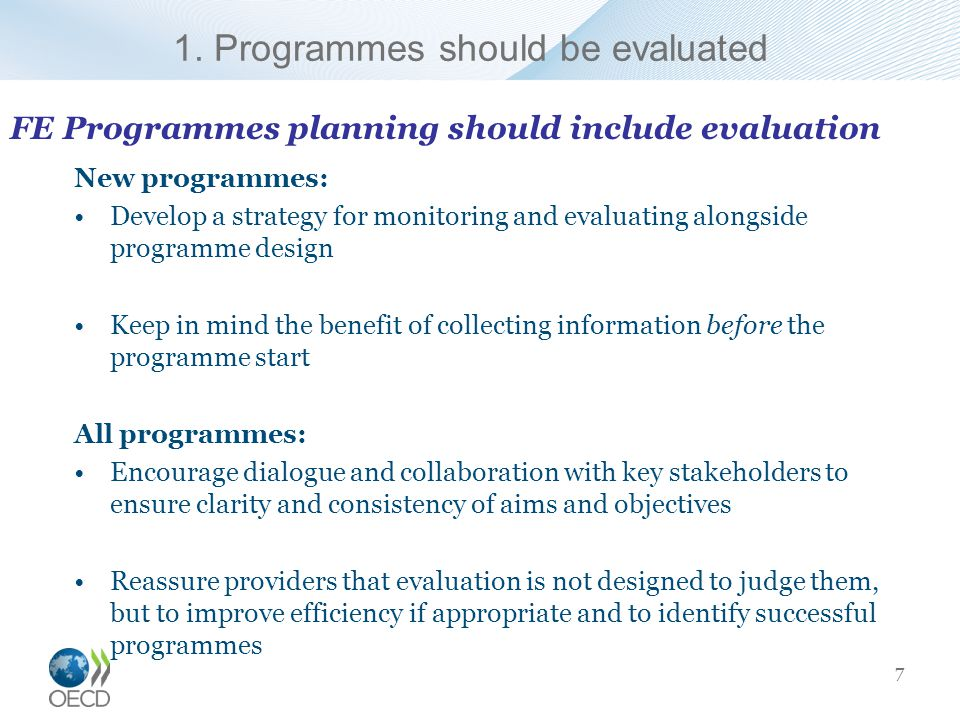 1. Programmes should be evaluated New programmes: Develop a strategy for monitoring and evaluating alongside programme design Keep in mind the benefit