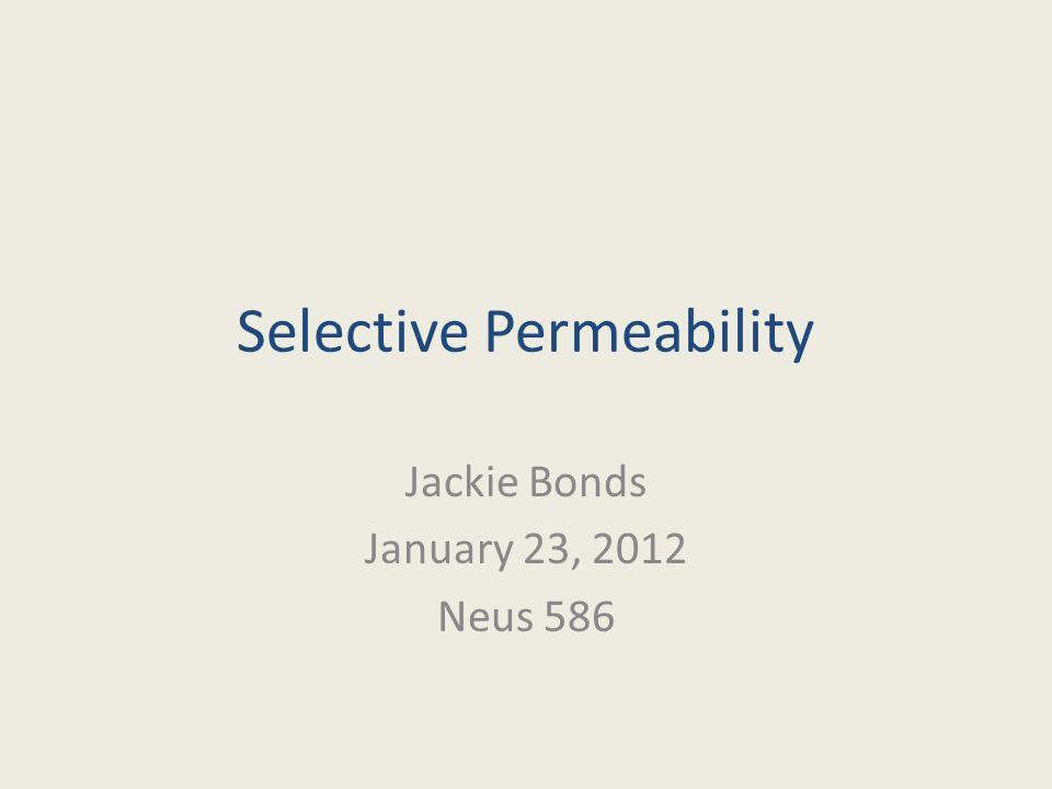 Selective Permeability Jackie Bonds January 23, 2012 Neus 586