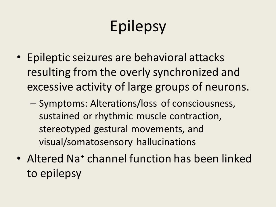 Epilepsy Epileptic seizures are behavioral attacks resulting from the overly synchronized and excessive activity of large groups of neurons. – Symptom