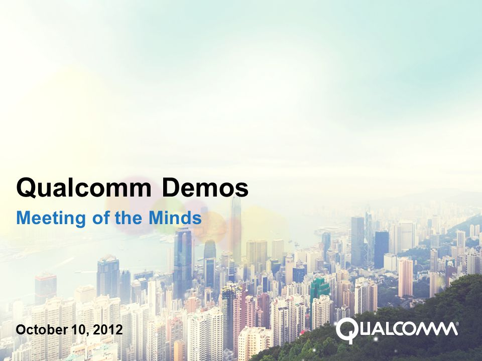 Qualcomm Demos Meeting of the Minds October 10, 2012