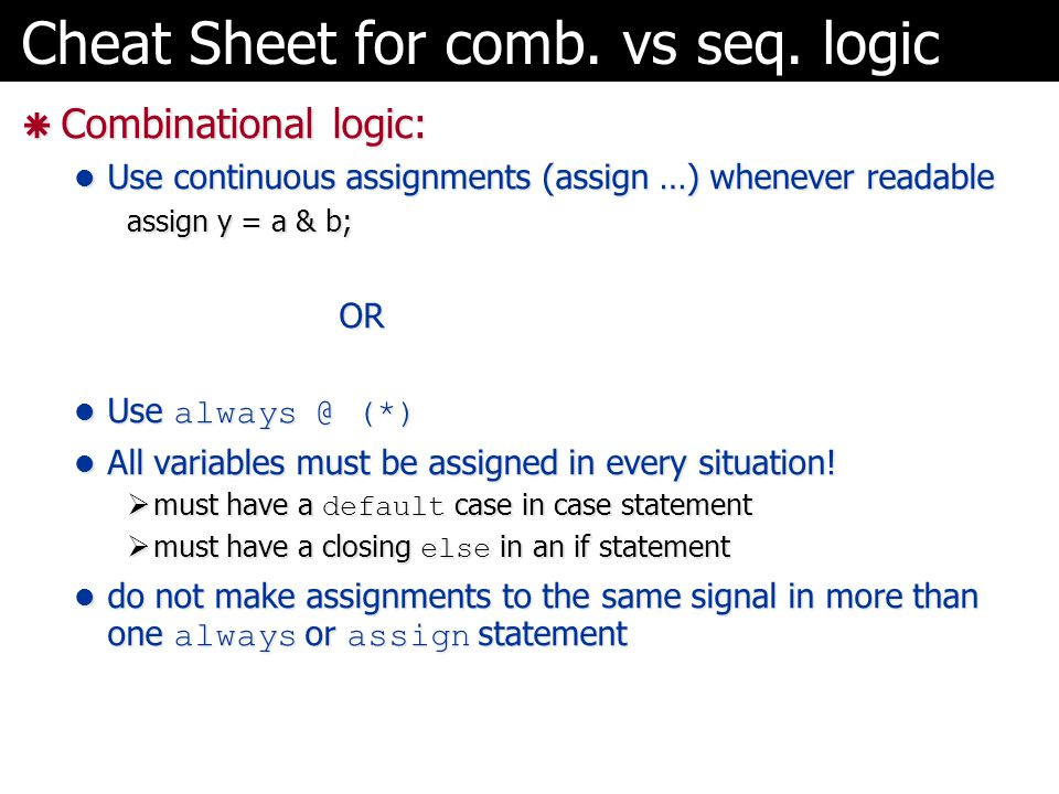 Cheat Sheet for comb. vs seq. logic  Combinational logic: Use continuous assignments (assign …) whenever readable Use continuous assignments (assign