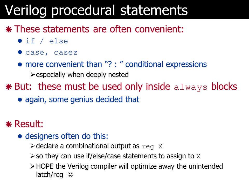 """Verilog procedural statements  These statements are often convenient: if / else if / else case, casez case, casez more convenient than """"? : """" conditi"""