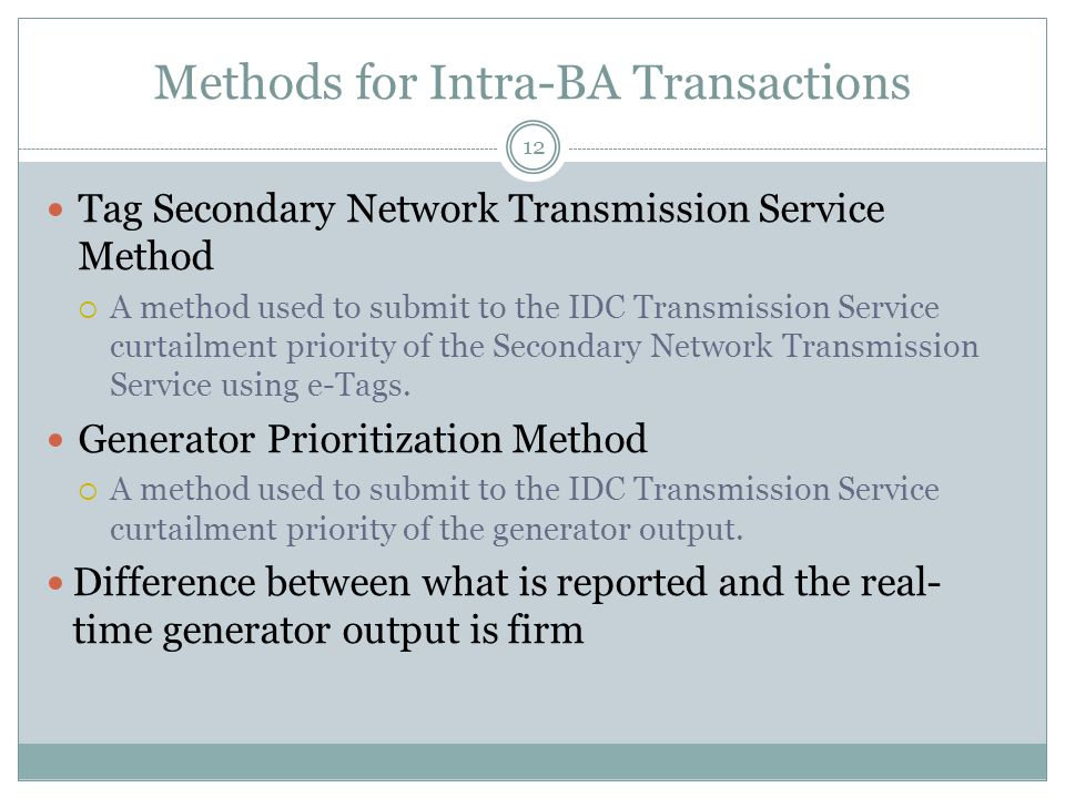 Methods for Intra-BA Transactions Tag Secondary Network Transmission Service Method  A method used to submit to the IDC Transmission Service curtailment priority of the Secondary Network Transmission Service using e-Tags.