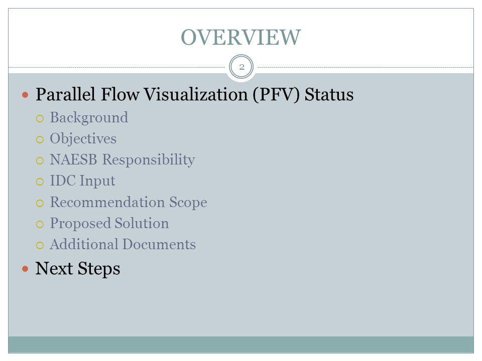 OVERVIEW Parallel Flow Visualization (PFV) Status  Background  Objectives  NAESB Responsibility  IDC Input  Recommendation Scope  Proposed Solution  Additional Documents Next Steps 2