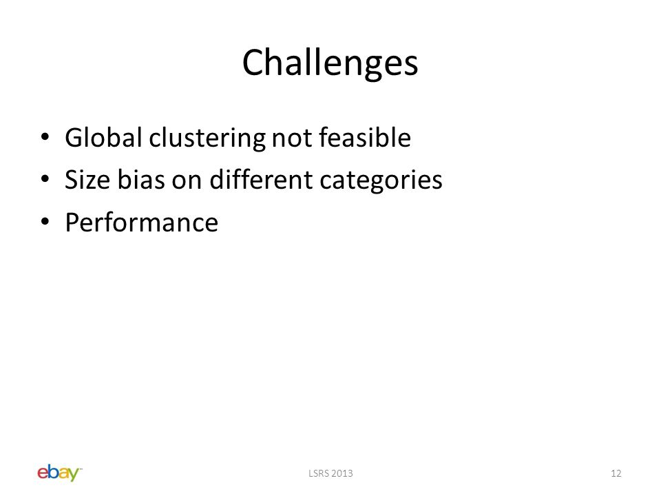 Challenges Global clustering not feasible Size bias on different categories Performance LSRS 201312