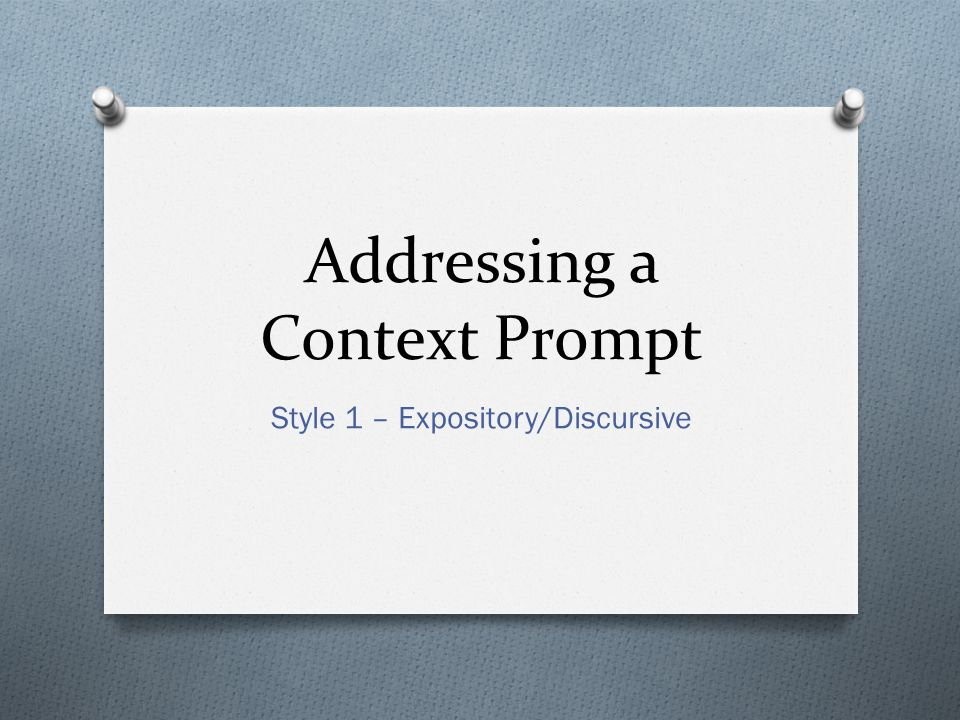 Addressing a Context Prompt Style 1 – Expository/Discursive