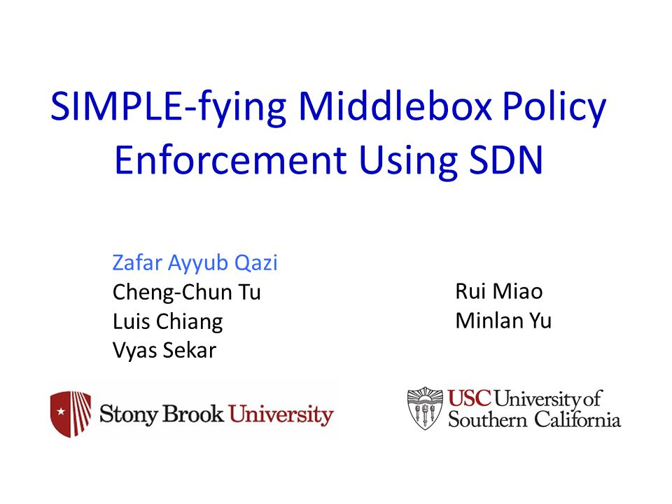 SIMPLE-fying Middlebox Policy Enforcement Using SDN Zafar Ayyub Qazi Cheng-Chun Tu Luis Chiang Vyas Sekar Rui Miao Minlan Yu