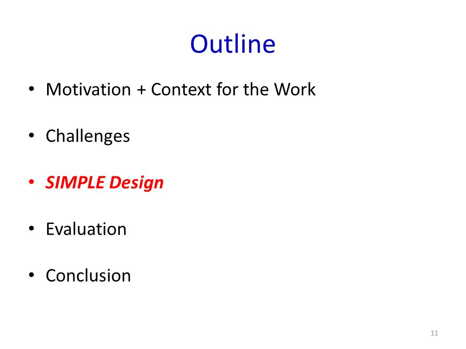 Outline Motivation + Context for the Work Challenges SIMPLE Design Evaluation Conclusion 11
