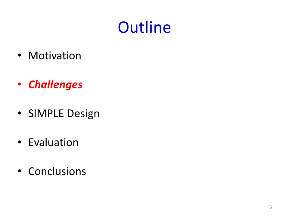 Outline Motivation Challenges SIMPLE Design Evaluation Conclusions 66