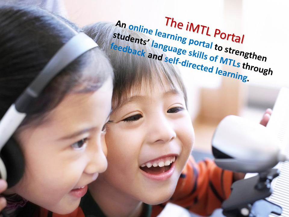 The iMTL Portal An online learning portal to strengthen students' language skills of MTLs through feedback and self-directed learning.